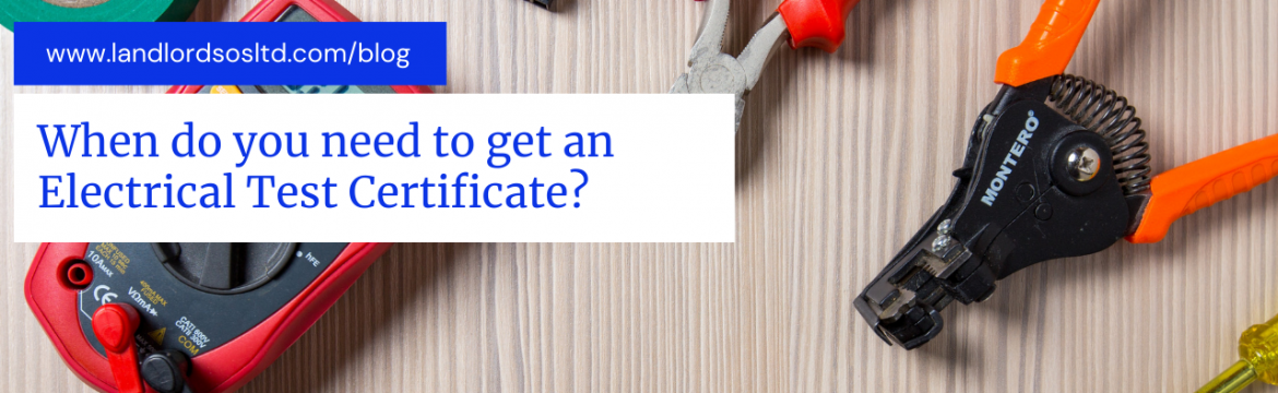 When do you need to get an Electrical Test Certificate